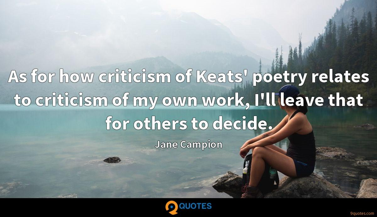 As for how criticism of Keats' poetry relates to criticism of my own work, I'll leave that for others to decide.