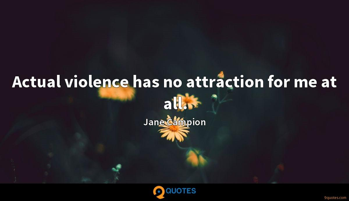 Actual violence has no attraction for me at all.