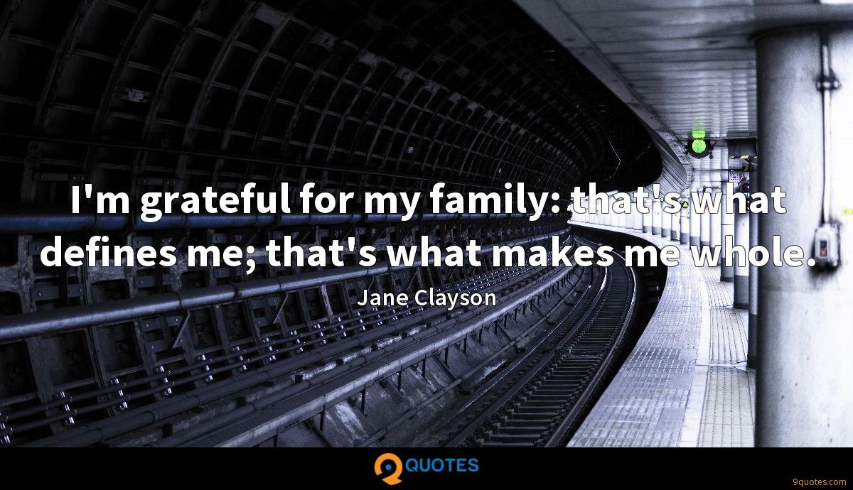 I'm grateful for my family: that's what defines me; that's what makes me whole.