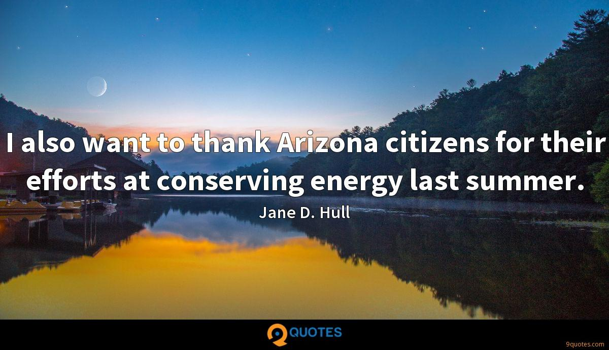 I also want to thank Arizona citizens for their efforts at conserving energy last summer.