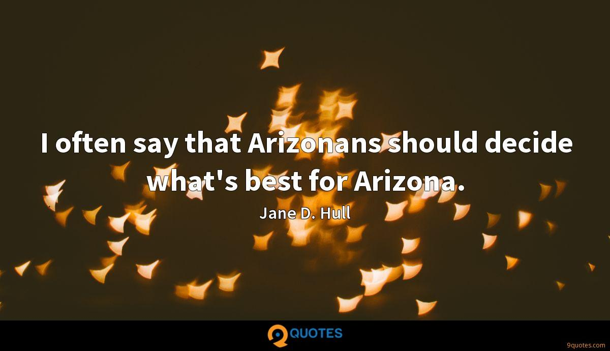 I often say that Arizonans should decide what's best for Arizona.