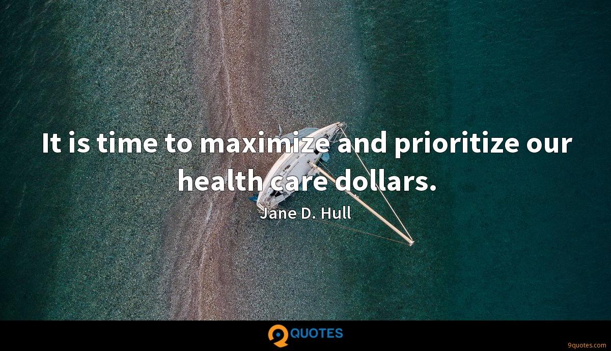 It is time to maximize and prioritize our health care dollars.