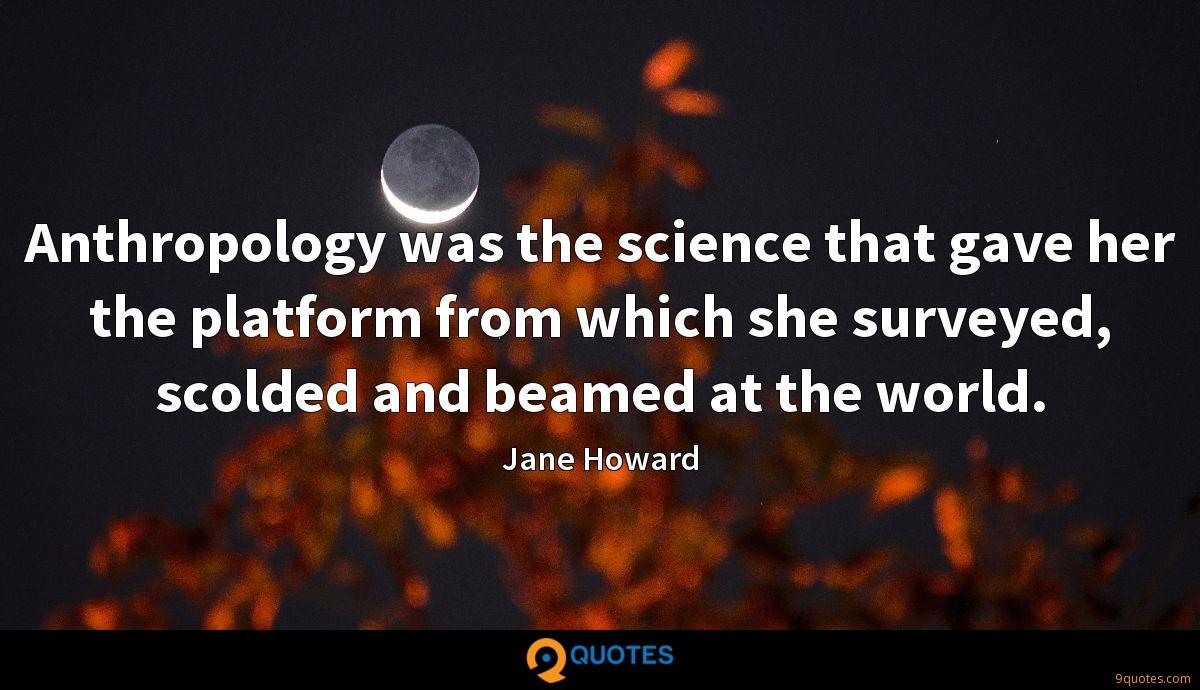 Anthropology was the science that gave her the platform from which she surveyed, scolded and beamed at the world.