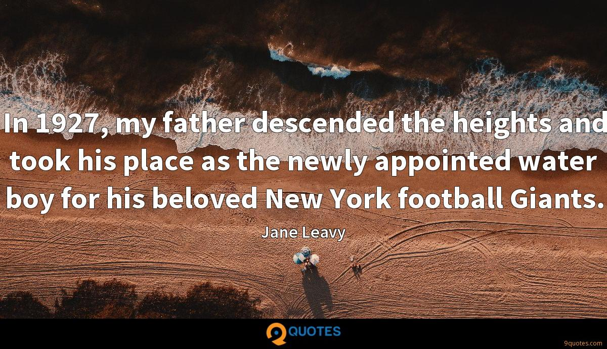 In 1927, my father descended the heights and took his place as the newly appointed water boy for his beloved New York football Giants.