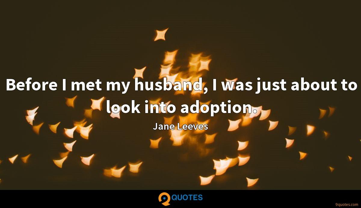 Before I met my husband, I was just about to look into adoption.
