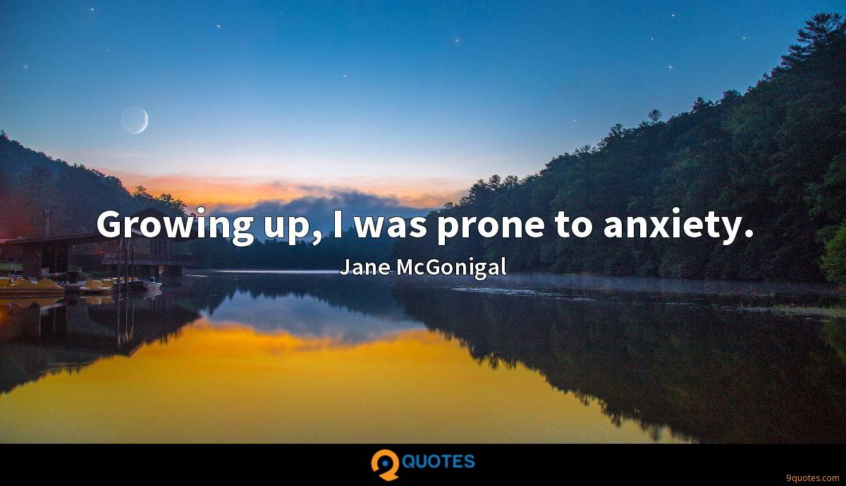 Growing up, I was prone to anxiety.