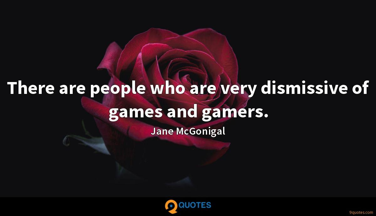 There are people who are very dismissive of games and gamers.