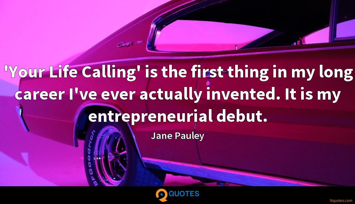 'Your Life Calling' is the first thing in my long career I've ever actually invented. It is my entrepreneurial debut.