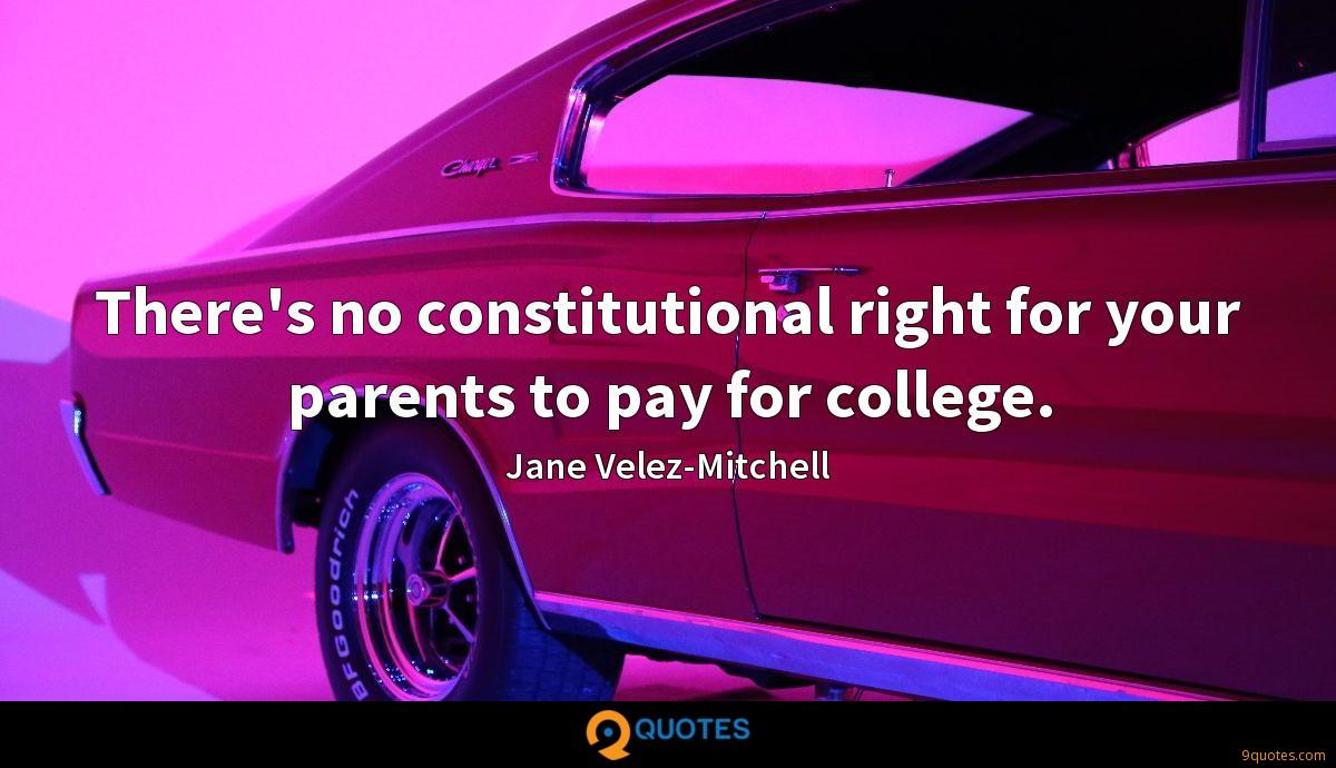 There's no constitutional right for your parents to pay for college.