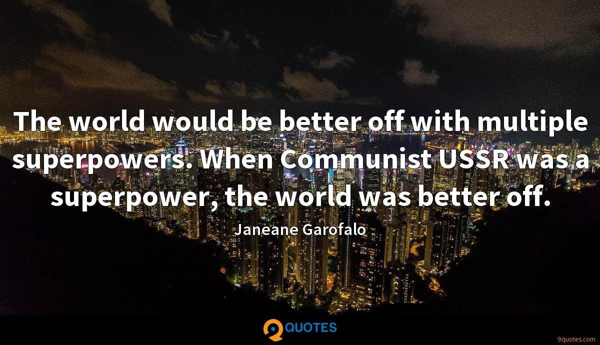The world would be better off with multiple superpowers. When Communist USSR was a superpower, the world was better off.