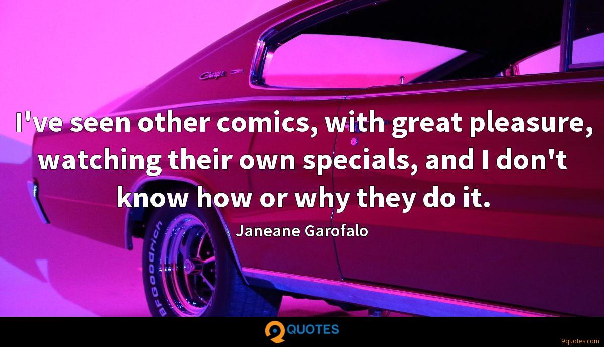 I've seen other comics, with great pleasure, watching their own specials, and I don't know how or why they do it.