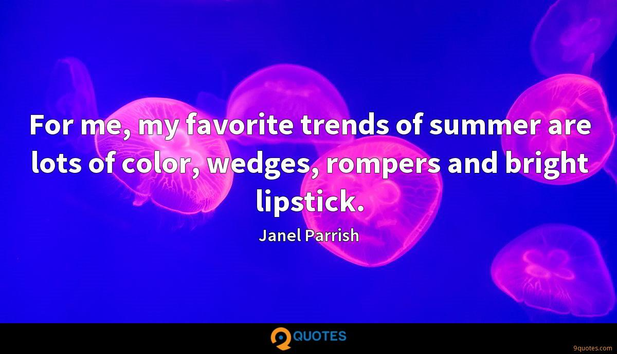 For me, my favorite trends of summer are lots of color, wedges, rompers and bright lipstick.