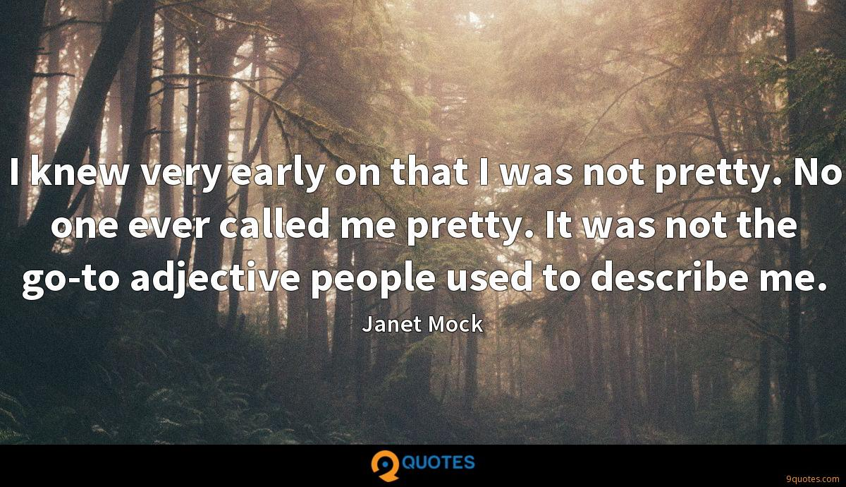 I knew very early on that I was not pretty. No one ever called me pretty. It was not the go-to adjective people used to describe me.