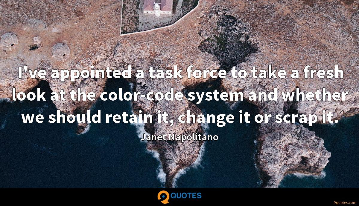 I've appointed a task force to take a fresh look at the color-code system and whether we should retain it, change it or scrap it.