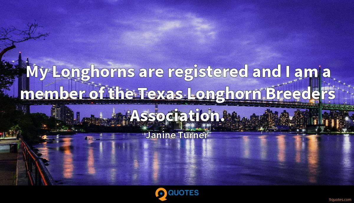 My Longhorns are registered and I am a member of the Texas Longhorn Breeders Association.