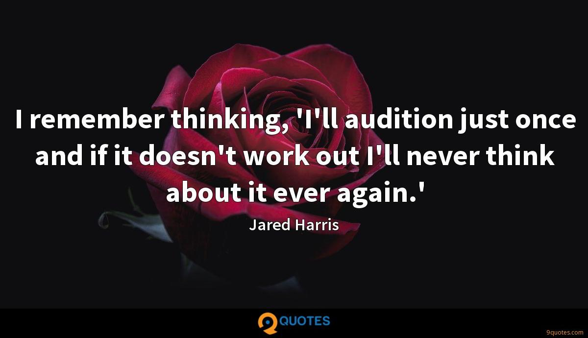 I remember thinking, 'I'll audition just once and if it doesn't work out I'll never think about it ever again.'