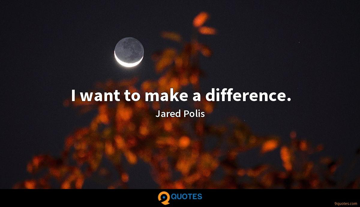 I want to make a difference.