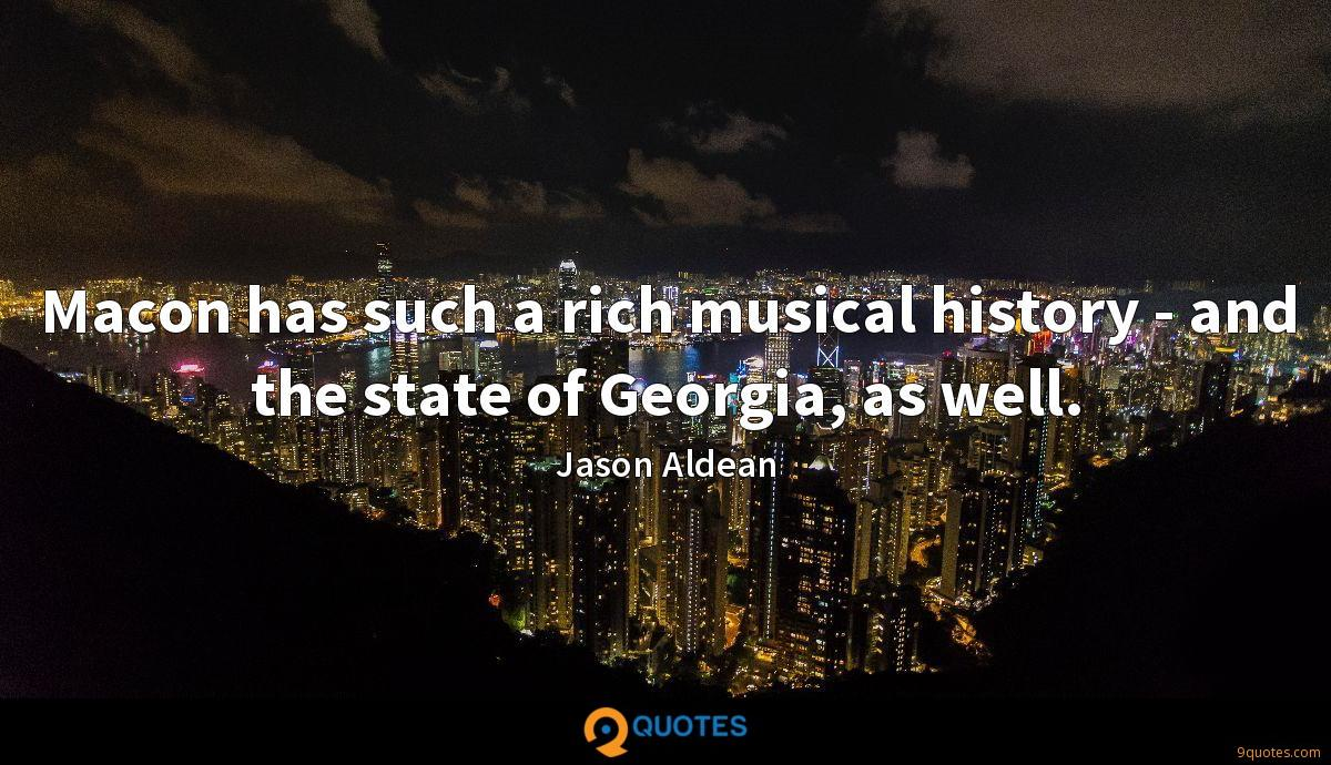 Macon has such a rich musical history - and the state of Georgia, as well.