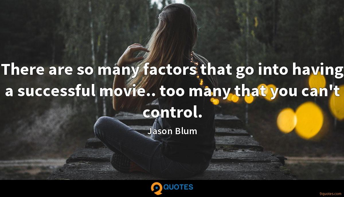 There are so many factors that go into having a successful movie.. too many that you can't control.