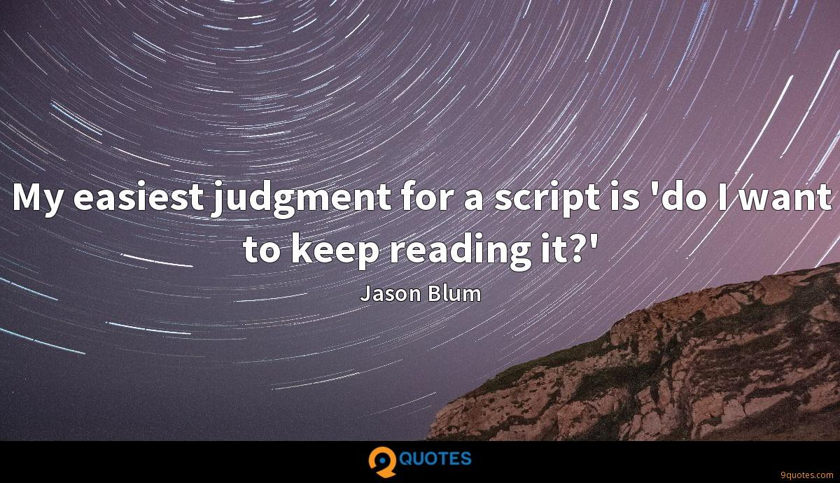 My easiest judgment for a script is 'do I want to keep reading it?'