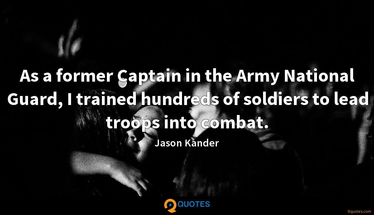 As a former Captain in the Army National Guard, I trained hundreds of soldiers to lead troops into combat.