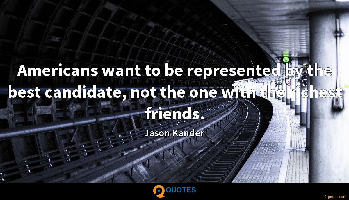 Americans want to be represented by the best candidate, not the one with the richest friends.