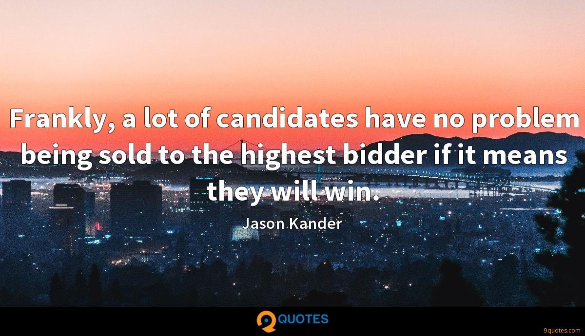 Frankly, a lot of candidates have no problem being sold to the highest bidder if it means they will win.