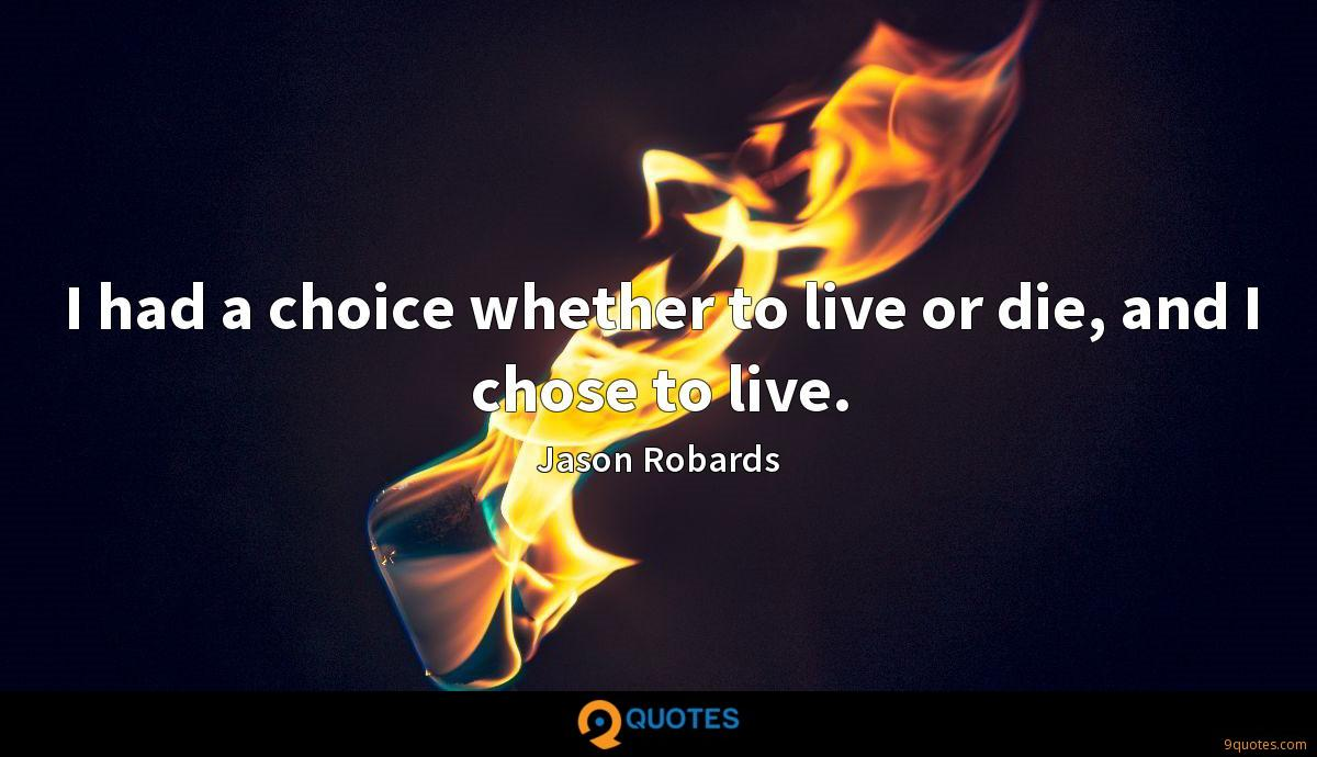 I had a choice whether to live or die, and I chose to live.