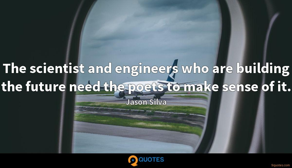The scientist and engineers who are building the future need the poets to make sense of it.
