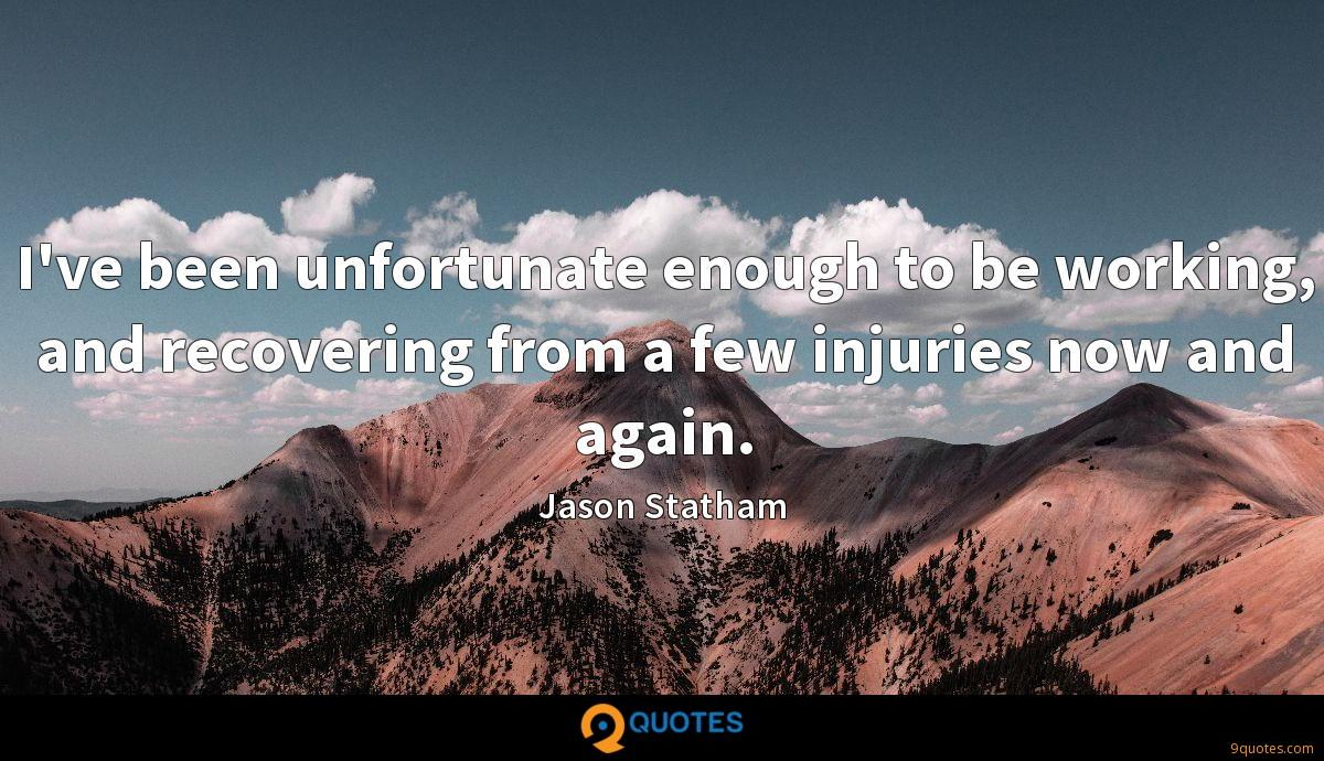 I've been unfortunate enough to be working, and recovering from a few injuries now and again.