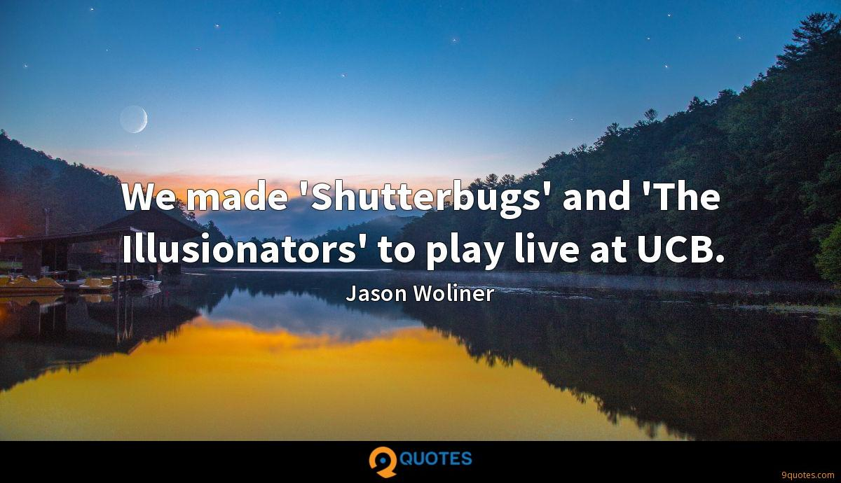 We made 'Shutterbugs' and 'The Illusionators' to play live at UCB.