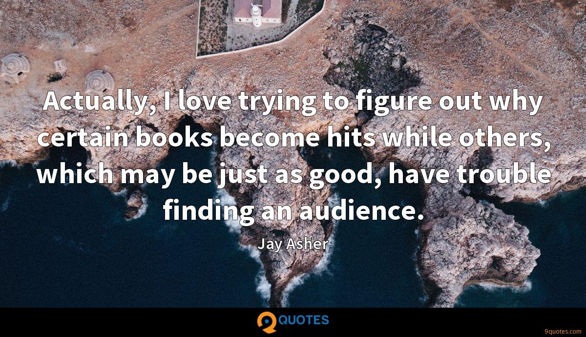 Actually, I love trying to figure out why certain books become hits while others, which may be just as good, have trouble finding an audience.