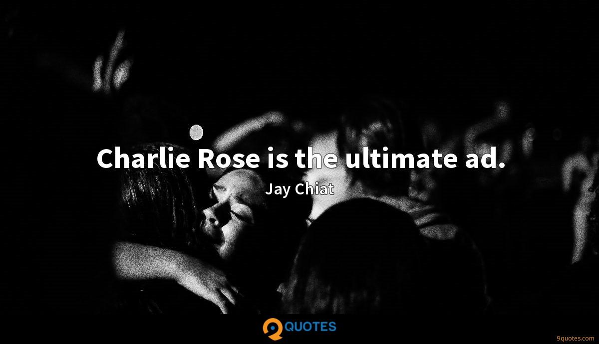 Charlie Rose is the ultimate ad.