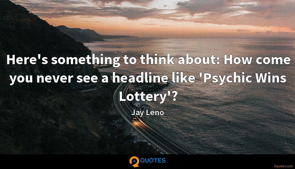 Here's something to think about: How come you never see a headline like 'Psychic Wins Lottery'?
