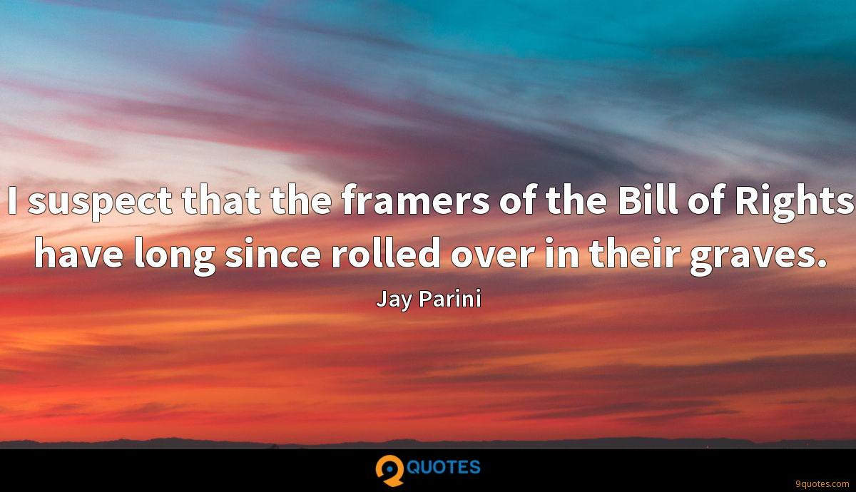 I suspect that the framers of the Bill of Rights have long since rolled over in their graves.