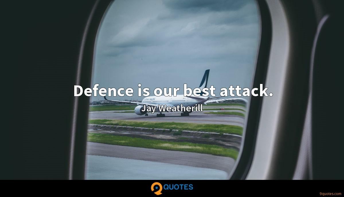 Defence is our best attack.