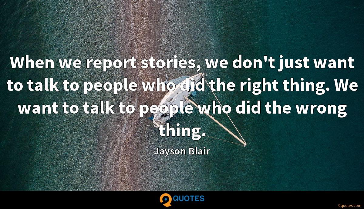 When we report stories, we don't just want to talk to people who did the right thing. We want to talk to people who did the wrong thing.