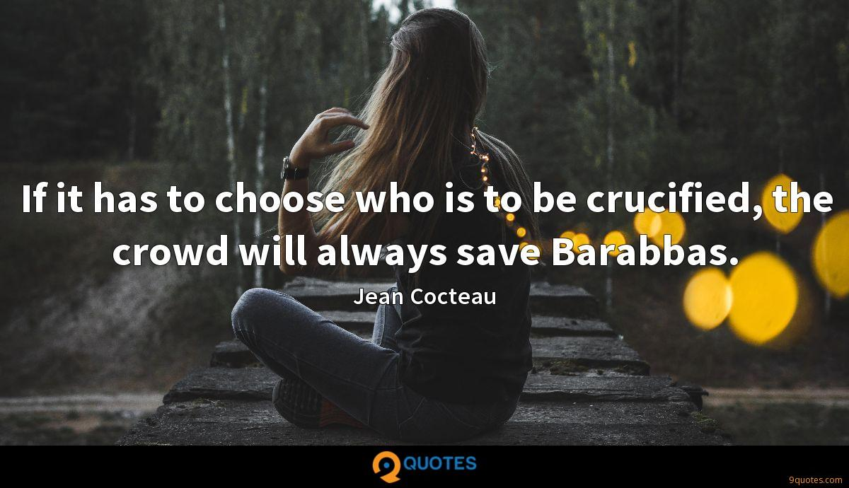 If it has to choose who is to be crucified, the crowd will always save Barabbas.
