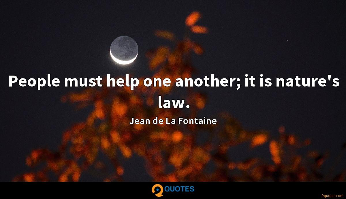 People must help one another; it is nature's law.