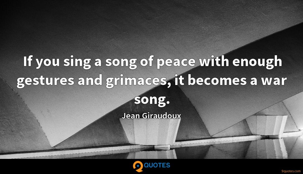 If you sing a song of peace with enough gestures and grimaces, it becomes a war song.