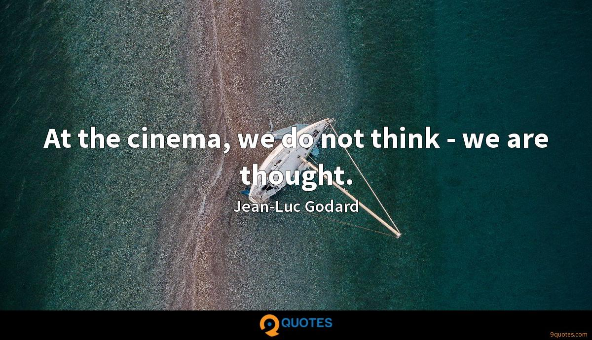 At the cinema, we do not think - we are thought.