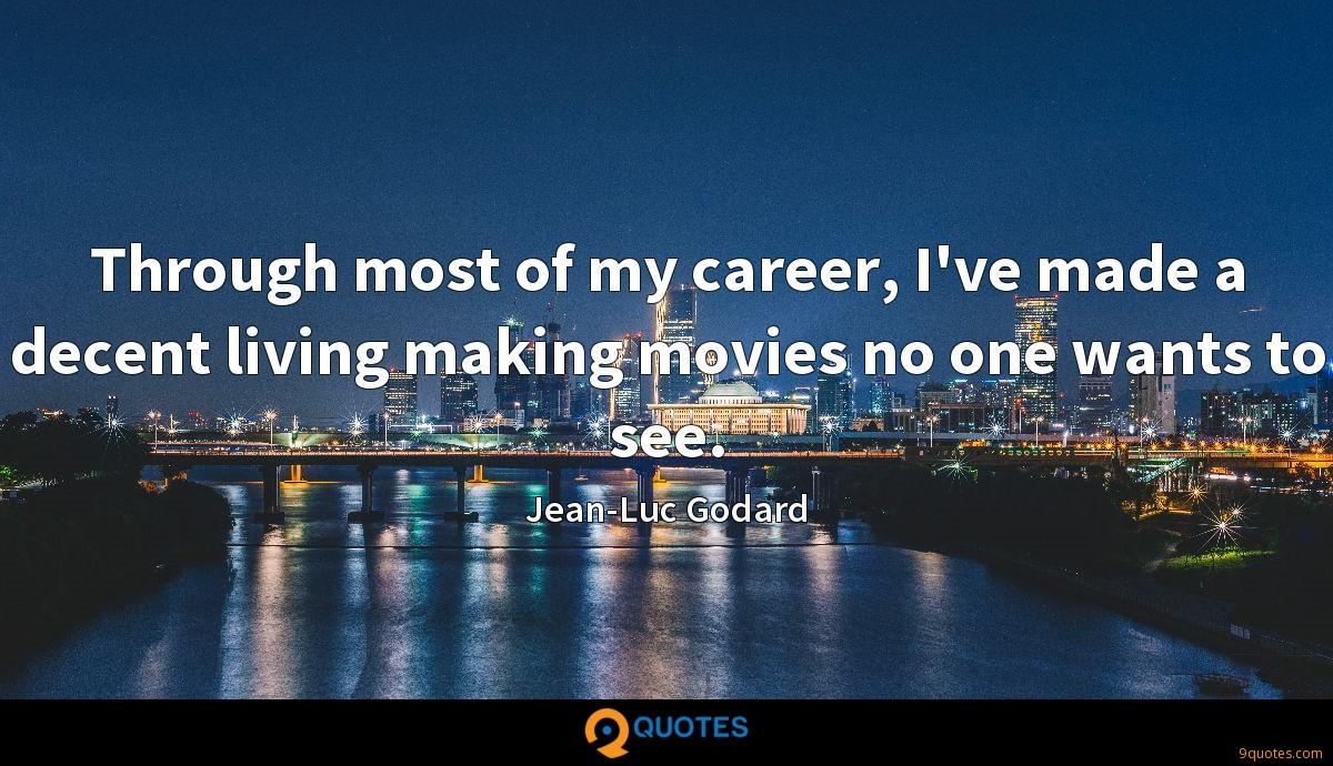 Through most of my career, I've made a decent living making movies no one wants to see.