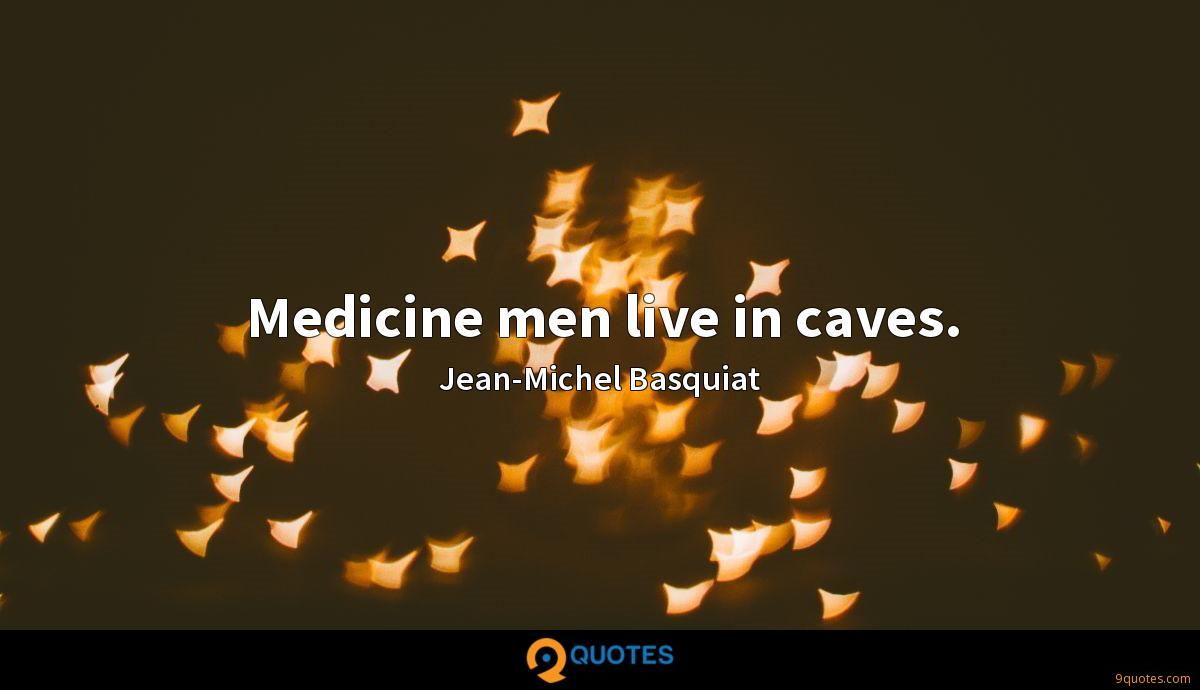 Medicine men live in caves.