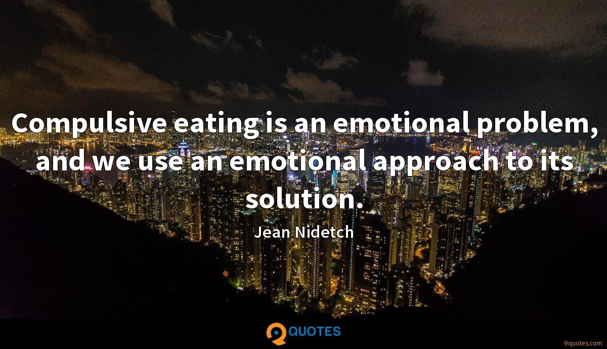 Compulsive eating is an emotional problem, and we use an emotional approach to its solution.