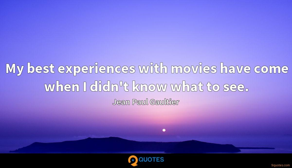 My best experiences with movies have come when I didn't know what to see.