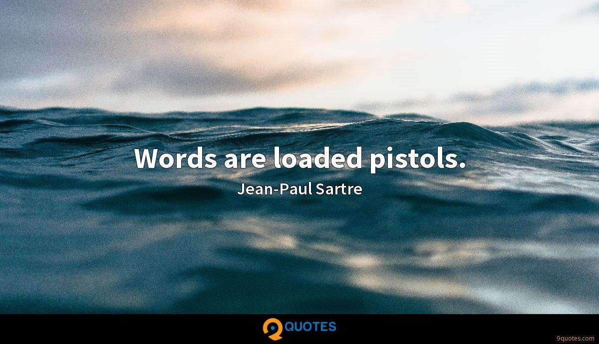 Words are loaded pistols.