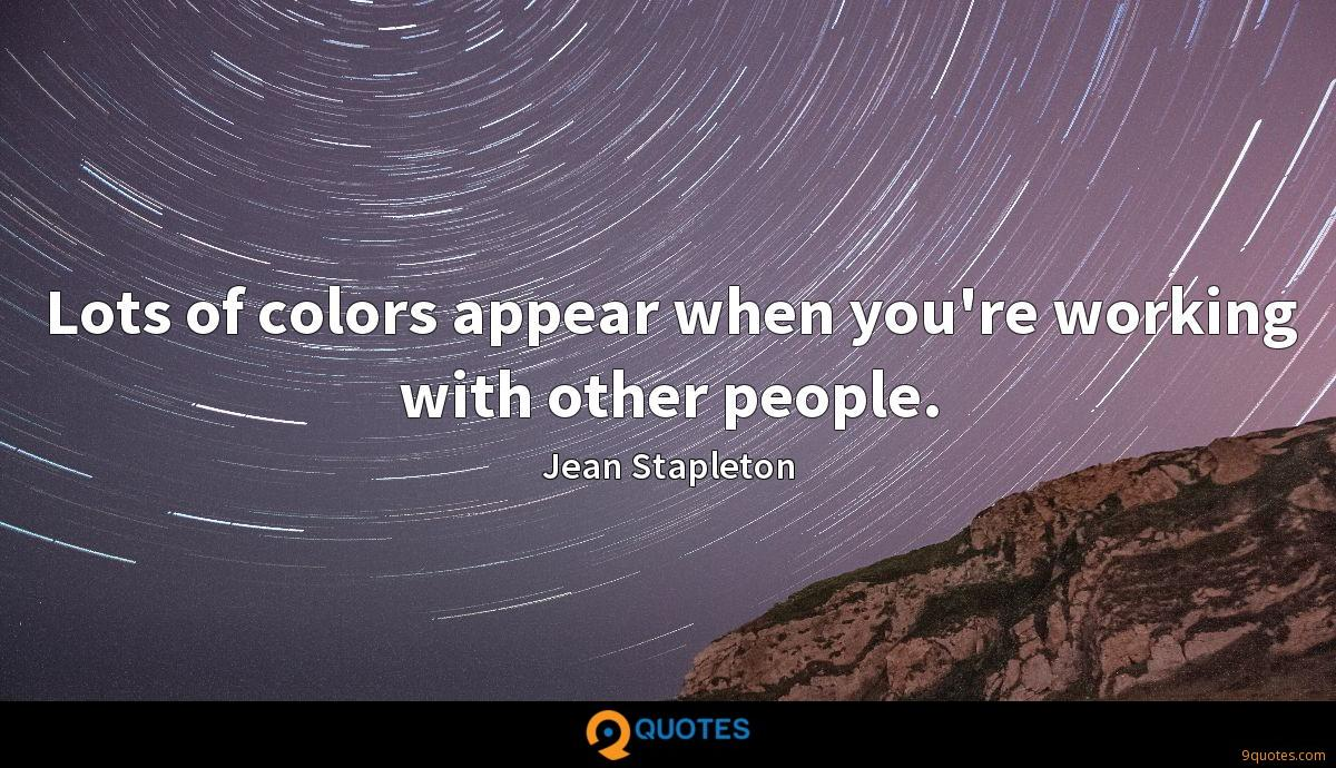 Lots of colors appear when you're working with other people.