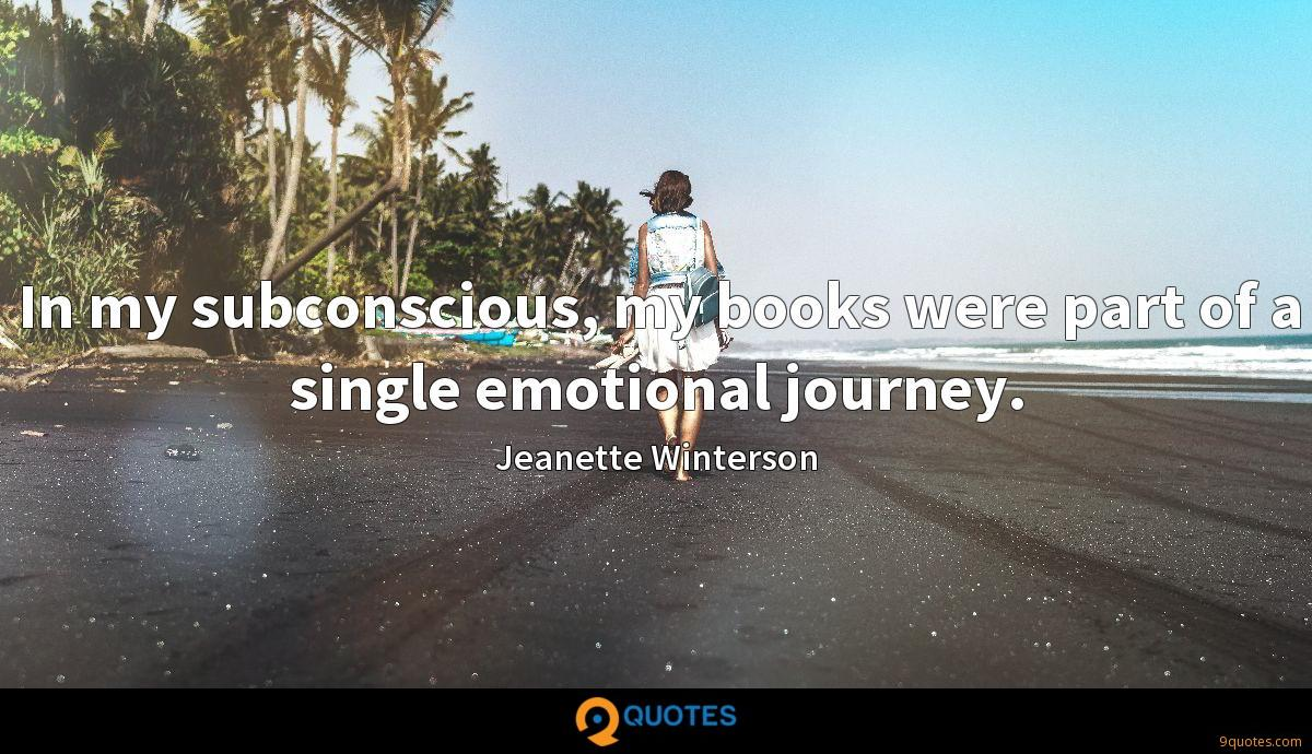 In my subconscious, my books were part of a single emotional journey.