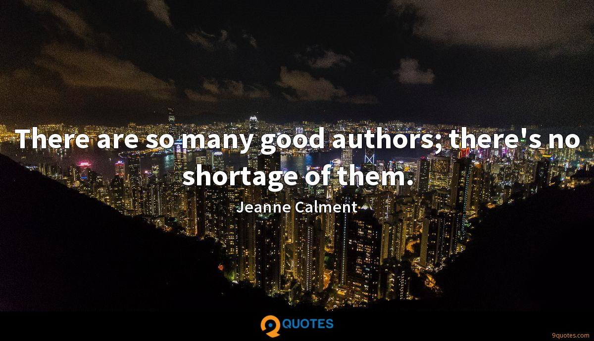 There are so many good authors; there's no shortage of them.