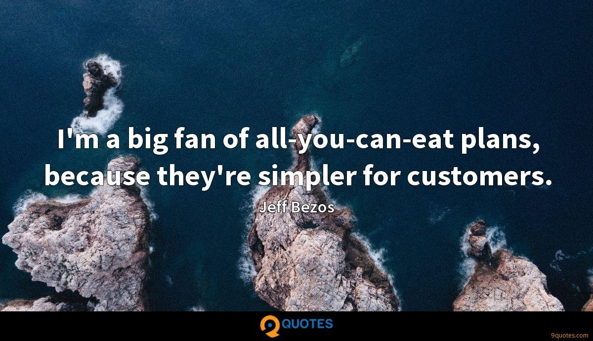 I'm a big fan of all-you-can-eat plans, because they're simpler for customers.